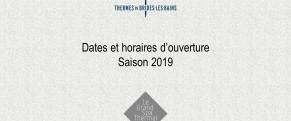 Dates et horaires d'ouverture - Saison 2019